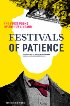 FESTIVALS OF PATIENCE: THE VERSE POEMS OF ARTHUR RIMBAUD
